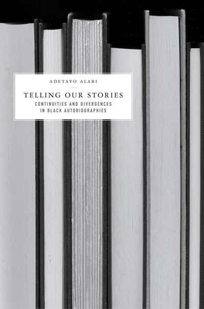 Telling Our Stories: Continuities and Divergences in Black Autobiographies by Adetayo Alabi,